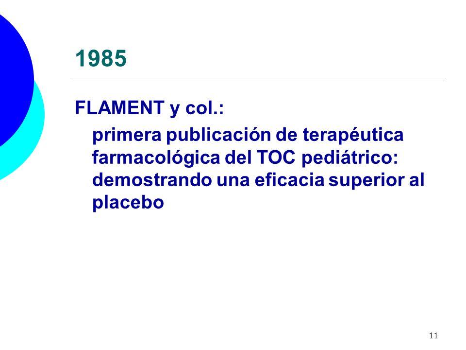 11 1985 FLAMENT y col.: primera publicación de terapéutica farmacológica del TOC pediátrico: demostrando una eficacia superior al placebo