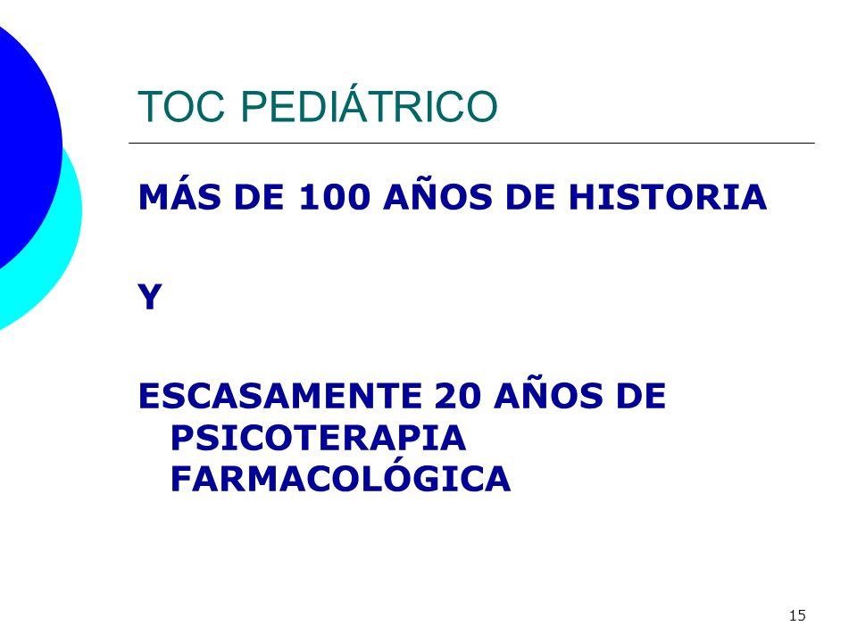 15 TOC PEDIÁTRICO MÁS DE 100 AÑOS DE HISTORIA Y ESCASAMENTE 20 AÑOS DE PSICOTERAPIA FARMACOLÓGICA
