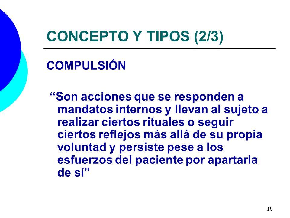 18 CONCEPTO Y TIPOS (2/3) COMPULSIÓN Son acciones que se responden a mandatos internos y llevan al sujeto a realizar ciertos rituales o seguir ciertos