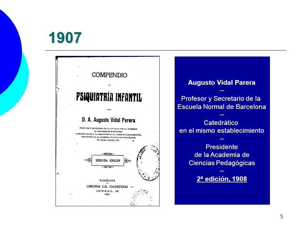 5 1907 Augusto Vidal Parera -- Profesor y Secretario de la Escuela Normal de Barcelona -- Catedrático en el mismo establecimiento -- Presidente de la