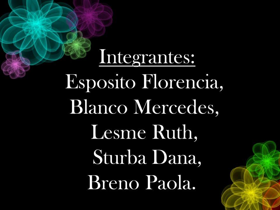 Integrantes: Esposito Florencia, Blanco Mercedes, Lesme Ruth, Sturba Dana, Breno Paola.: