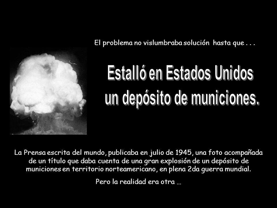 La Prensa escrita del mundo, publicaba en julio de 1945, una foto acompañada de un título que daba cuenta de una gran explosión de un depósito de muni