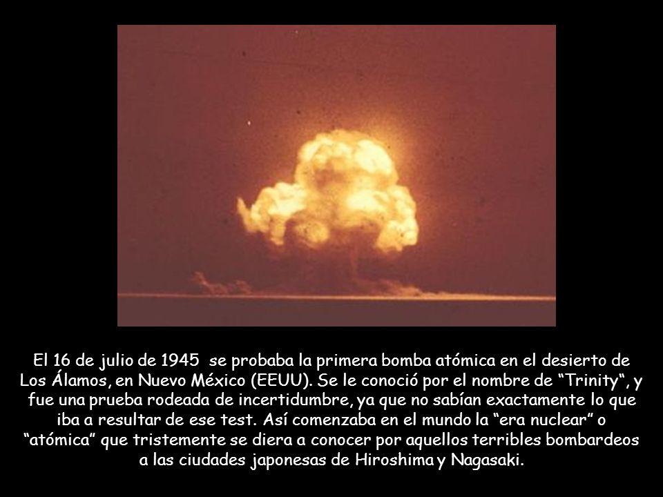 El 16 de julio de 1945 se probaba la primera bomba atómica en el desierto de Los Álamos, en Nuevo México (EEUU). Se le conoció por el nombre de Trinit