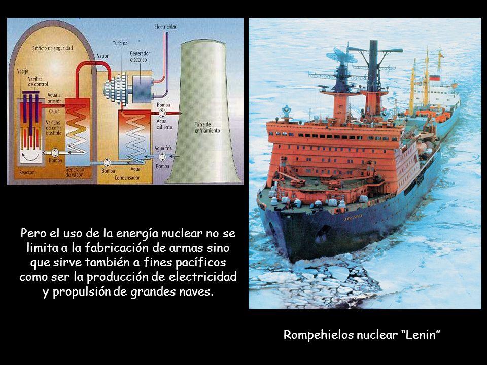 Rompehielos nuclear Lenin Pero el uso de la energía nuclear no se limita a la fabricación de armas sino que sirve también a fines pacíficos como ser l