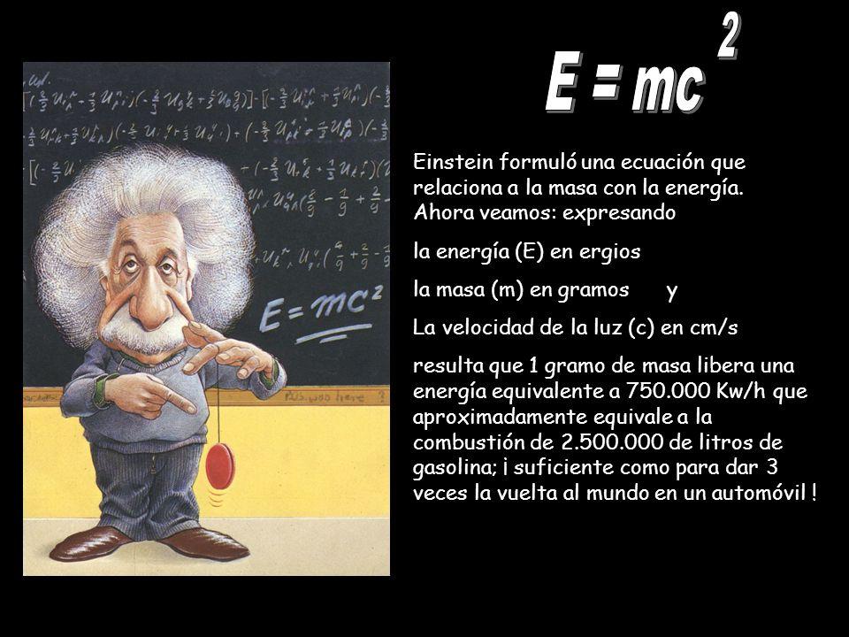 Einstein formuló una ecuación que relaciona a la masa con la energía. Ahora veamos: expresando la energía (E) en ergios la masa (m) en gramos y La vel