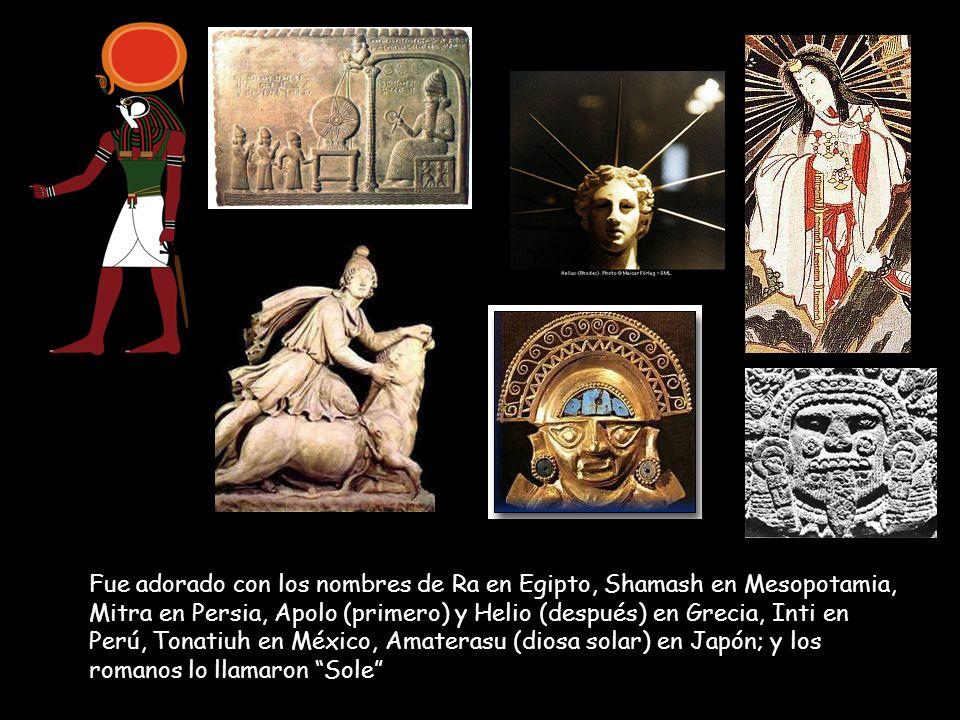 Fue adorado con los nombres de Ra en Egipto, Shamash en Mesopotamia, Mitra en Persia, Apolo (primero) y Helio (después) en Grecia, Inti en Perú, Tonat