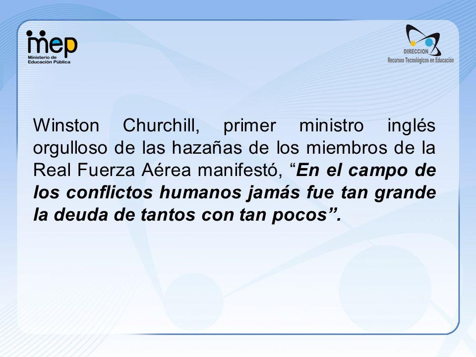 Winston Churchill, primer ministro inglés orgulloso de las hazañas de los miembros de la Real Fuerza Aérea manifestó, En el campo de los conflictos hu