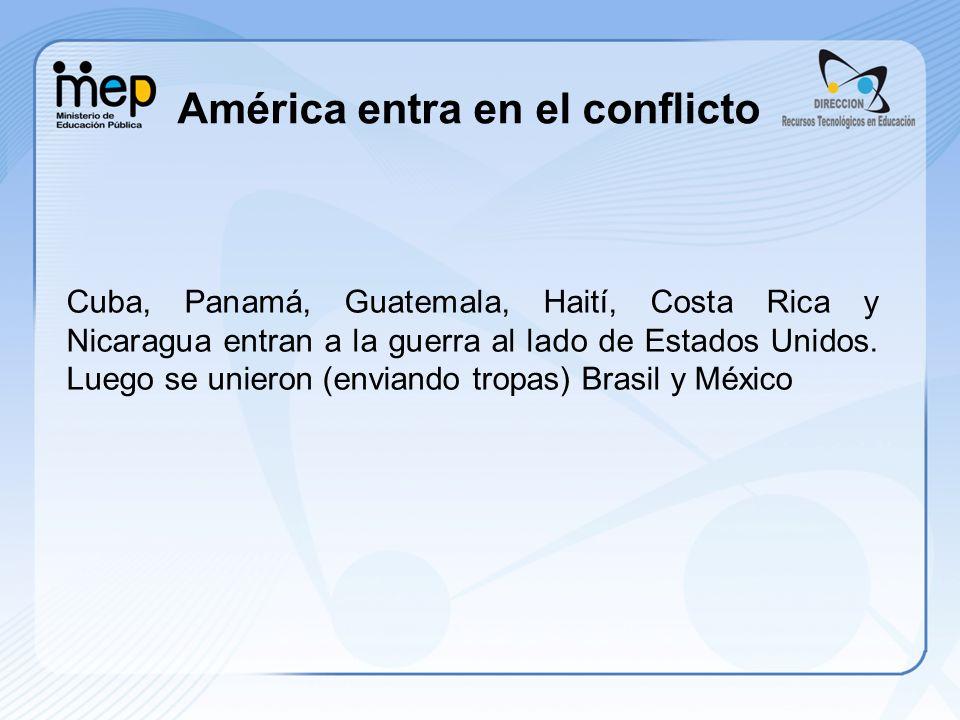 América entra en el conflicto Cuba, Panamá, Guatemala, Haití, Costa Rica y Nicaragua entran a la guerra al lado de Estados Unidos. Luego se unieron (e
