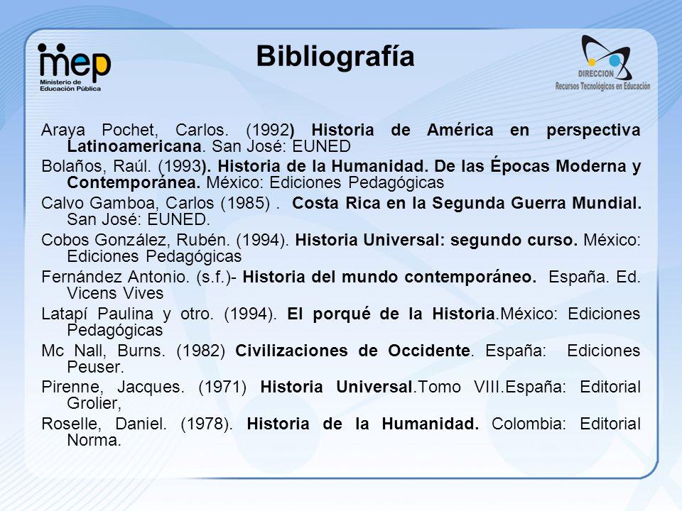Bibliografía Araya Pochet, Carlos. (1992) Historia de América en perspectiva Latinoamericana. San José: EUNED Bolaños, Raúl. (1993). Historia de la Hu