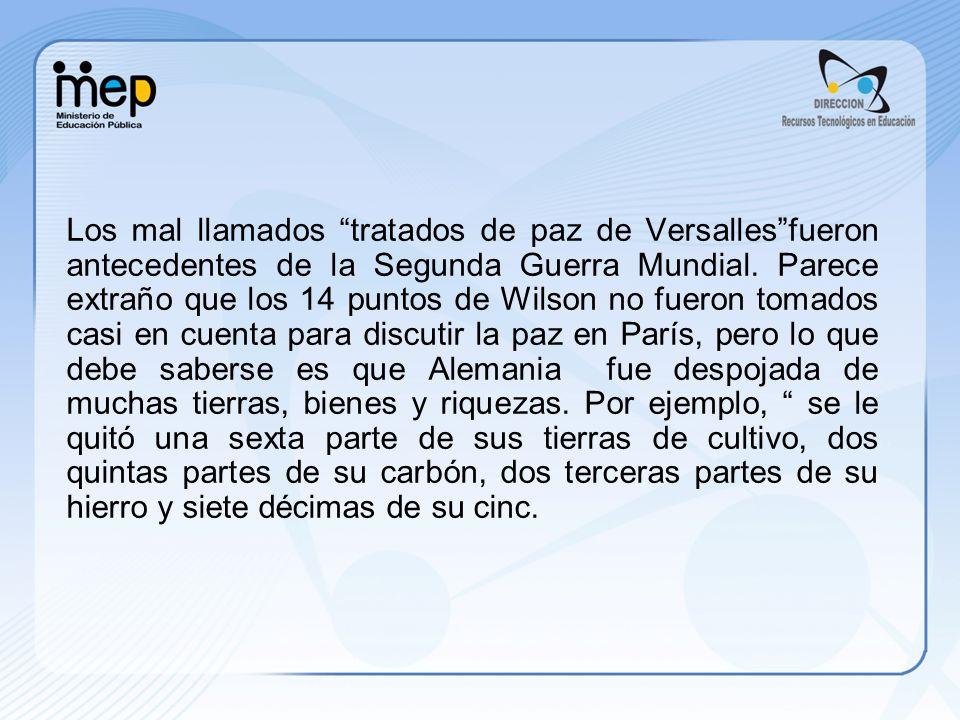Los mal llamados tratados de paz de Versallesfueron antecedentes de la Segunda Guerra Mundial. Parece extraño que los 14 puntos de Wilson no fueron to