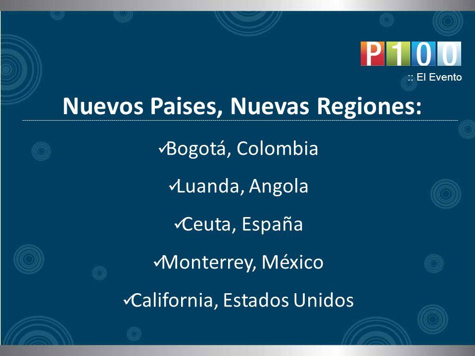Nuevos Paises, Nuevas Regiones: :: El Evento Bogotá, Colombia Luanda, Angola Ceuta, España Monterrey, México California, Estados Unidos