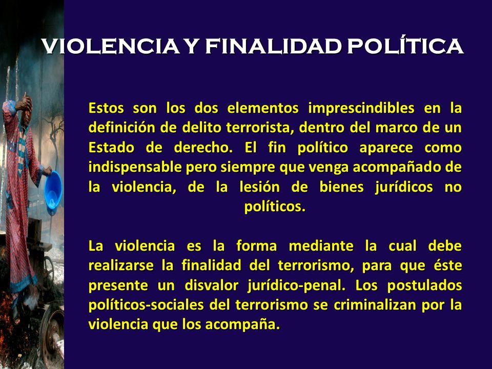 Estos son los dos elementos imprescindibles en la definición de delito terrorista, dentro del marco de un Estado de derecho. El fin político aparece c