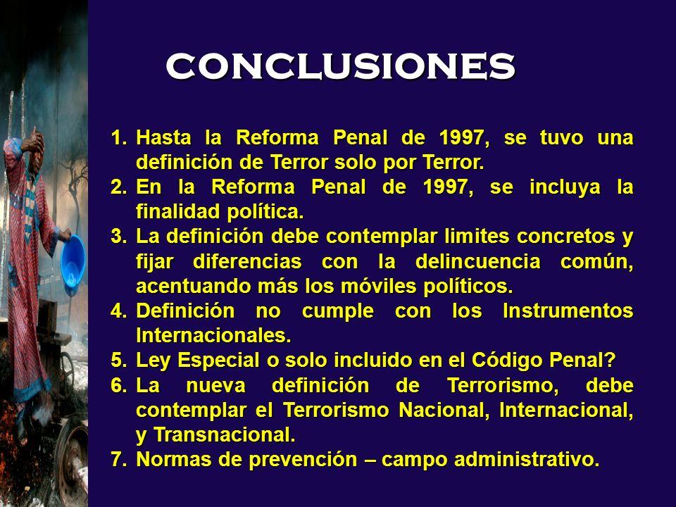 1.Hasta la Reforma Penal de 1997, se tuvo una definición de Terror solo por Terror. 2.En la Reforma Penal de 1997, se incluya la finalidad política. 3
