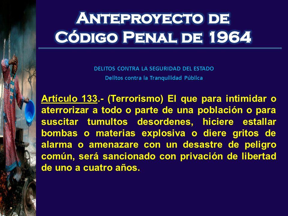 Artículo 133.- (Terrorismo) Artículo 133.- (Terrorismo) El que para intimidar o aterrorizar a todo o parte de una población o para suscitar tumultos d