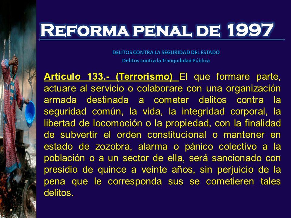 Artículo 133.- (Terrorismo) El que formare parte, actuare al servicio o colaborare con una organización armada destinada a cometer delitos contra la s