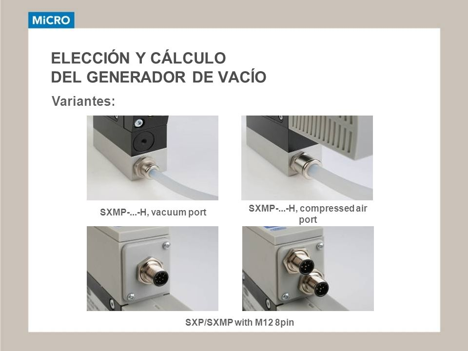 ELECCIÓN Y CÁLCULO DEL GENERADOR DE VACÍO Variantes: SXMP-...-H, vacuum port SXMP-...-H, compressed air port SXP/SXMP with M12 8pin
