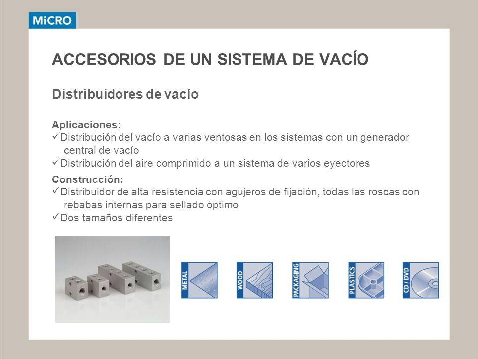 ACCESORIOS DE UN SISTEMA DE VACÍO Distribuidores de vacío Aplicaciones: Distribución del vacío a varias ventosas en los sistemas con un generador cent