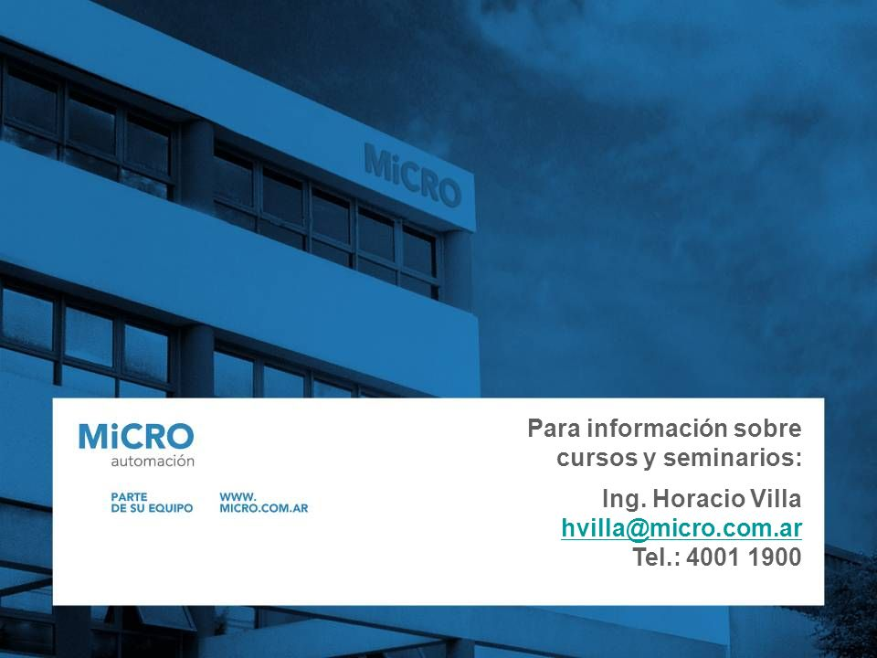Para información sobre cursos y seminarios: Ing. Horacio Villa hvilla@micro.com.ar Tel.: 4001 1900