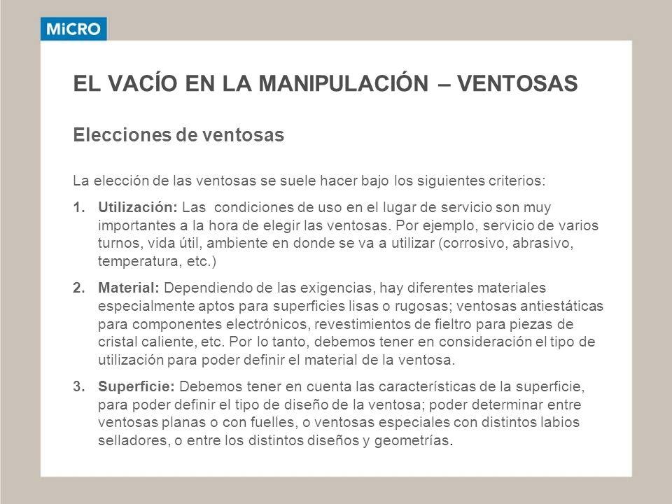 EL VACÍO EN LA MANIPULACIÓN – VENTOSAS Elecciones de ventosas La elección de las ventosas se suele hacer bajo los siguientes criterios: 1.Utilización: