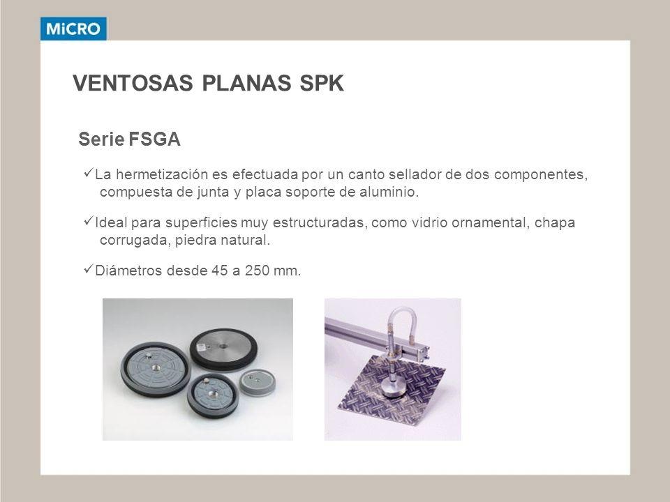 VENTOSAS PLANAS SPK Serie FSGA La hermetización es efectuada por un canto sellador de dos componentes, compuesta de junta y placa soporte de aluminio.