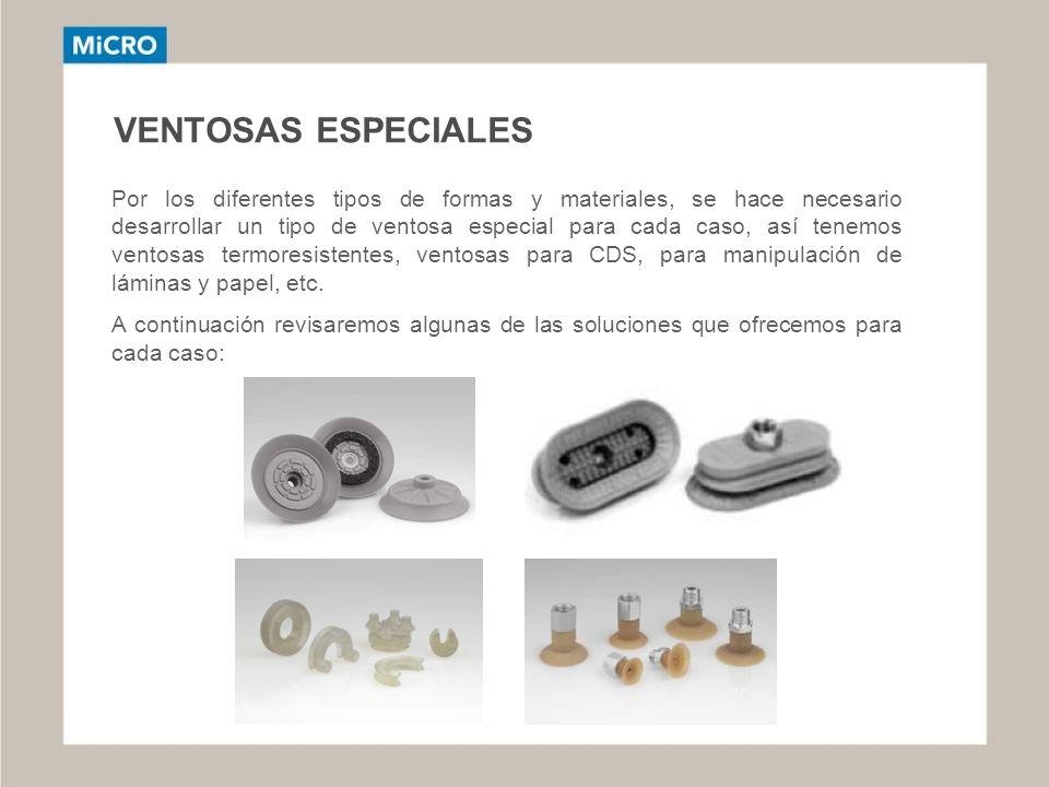 VENTOSAS ESPECIALES Por los diferentes tipos de formas y materiales, se hace necesario desarrollar un tipo de ventosa especial para cada caso, así ten