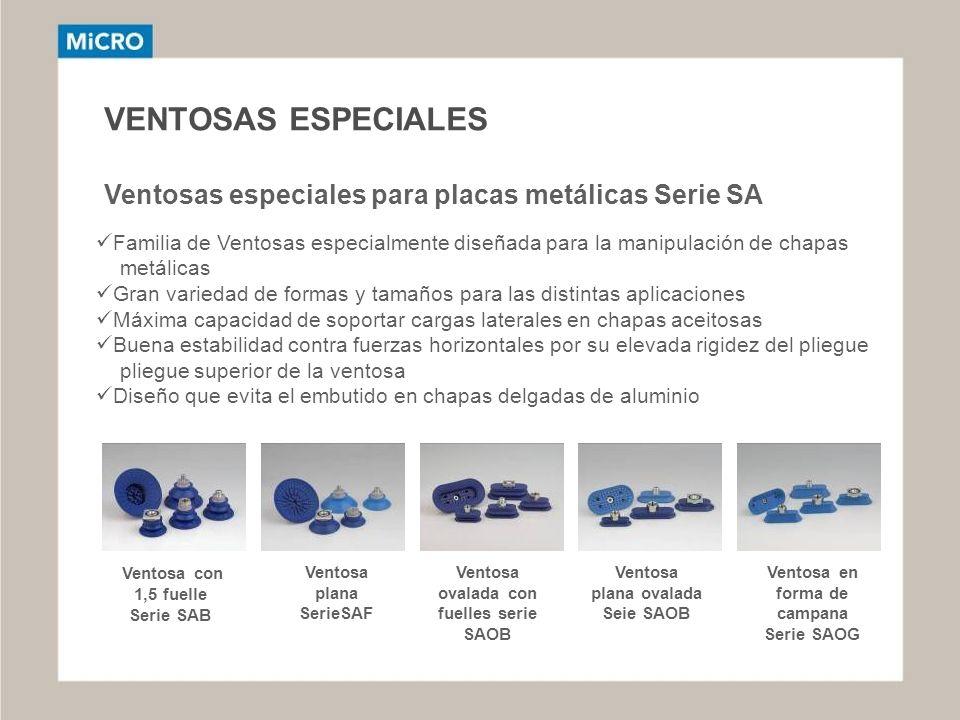 VENTOSAS ESPECIALES Ventosas especiales para placas metálicas Serie SA Familia de Ventosas especialmente diseñada para la manipulación de chapas metál