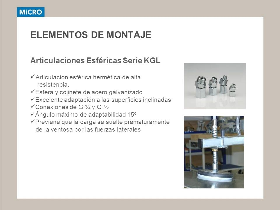 ELEMENTOS DE MONTAJE Articulaciones Esféricas Serie KGL Articulación esférica hermética de alta resistencia. Esfera y cojinete de acero galvanizado Ex