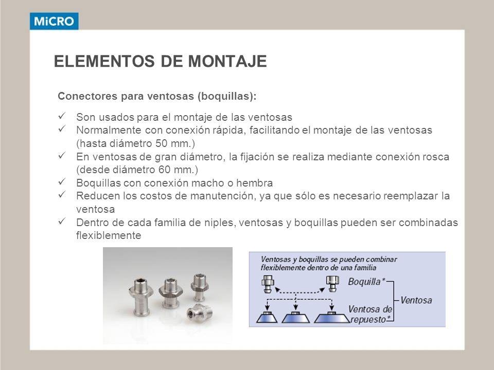 ELEMENTOS DE MONTAJE Conectores para ventosas (boquillas): Son usados para el montaje de las ventosas Normalmente con conexión rápida, facilitando el