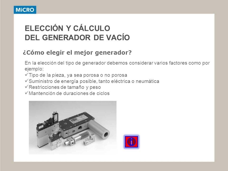 ELECCIÓN Y CÁLCULO DEL GENERADOR DE VACÍO ¿Cómo elegir el mejor generador? En la elección del tipo de generador debemos considerar varios factores com