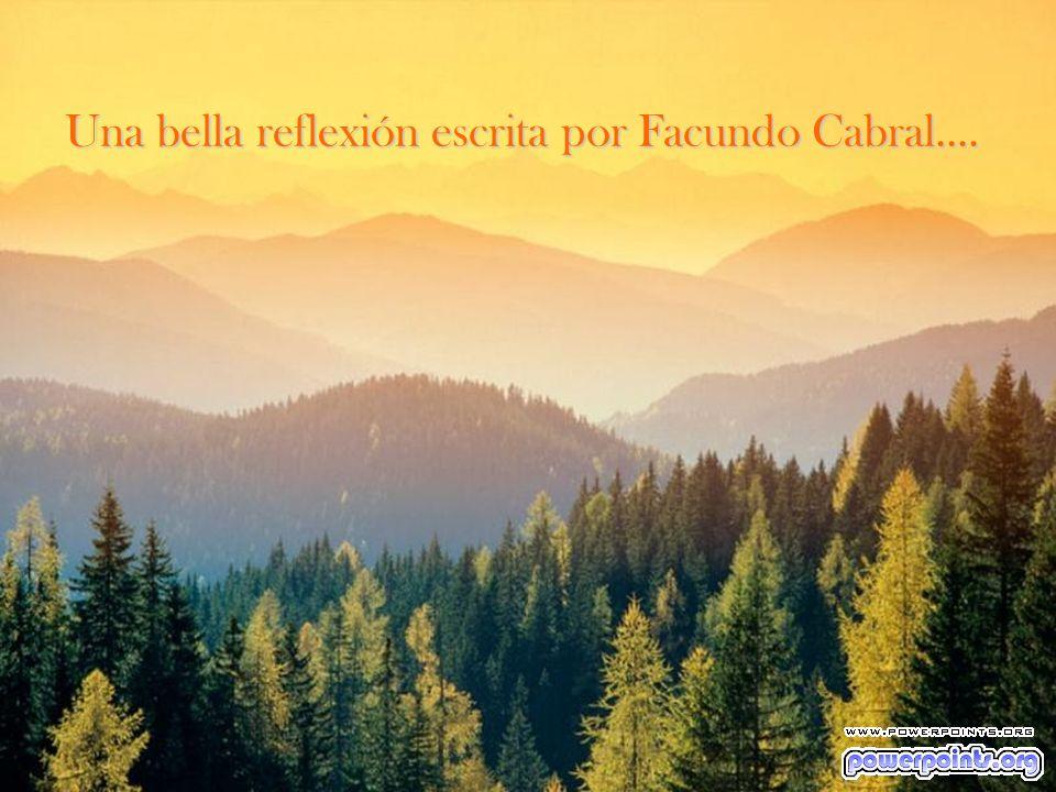 Una bella reflexión escrita por Facundo Cabral....