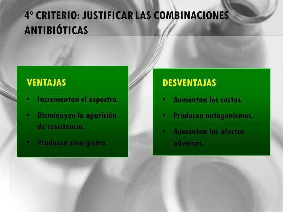 4º CRITERIO: JUSTIFICAR LAS COMBINACIONES ANTIBIÓTICAS VENTAJAS Incrementan el espectro. Disminuyen la aparición de resistencia. Producen sinergismo.