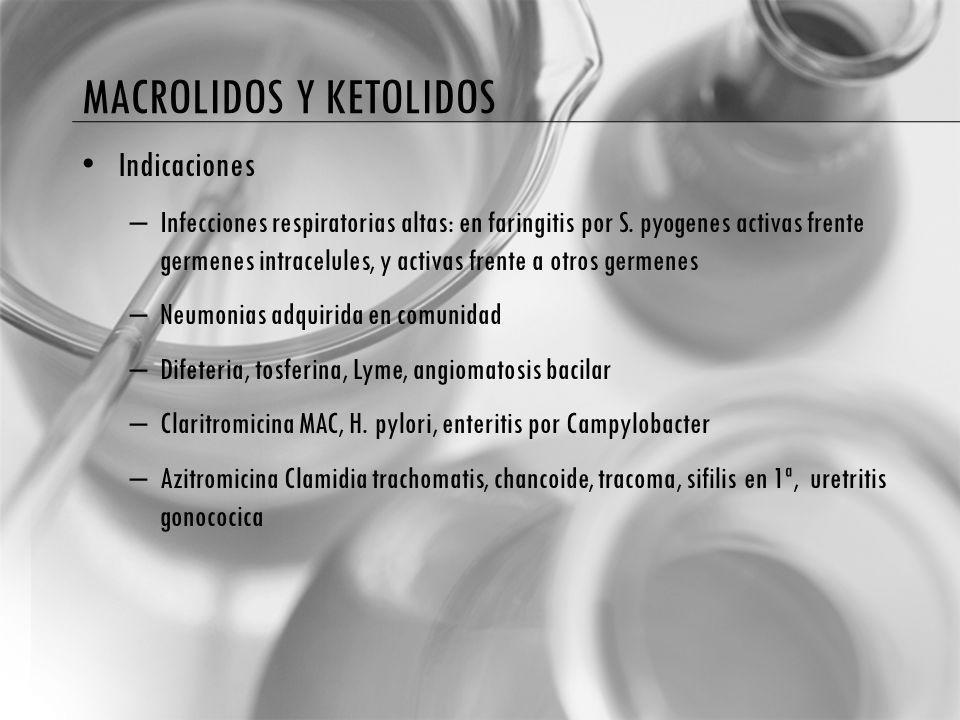 MACROLIDOS Y KETOLIDOS Indicaciones – Infecciones respiratorias altas: en faringitis por S.