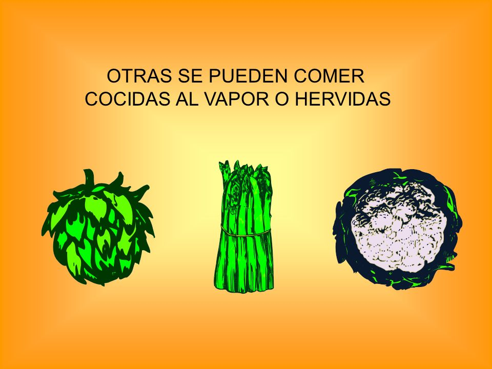 OTRAS SE PUEDEN COMER COCIDAS AL VAPOR O HERVIDAS