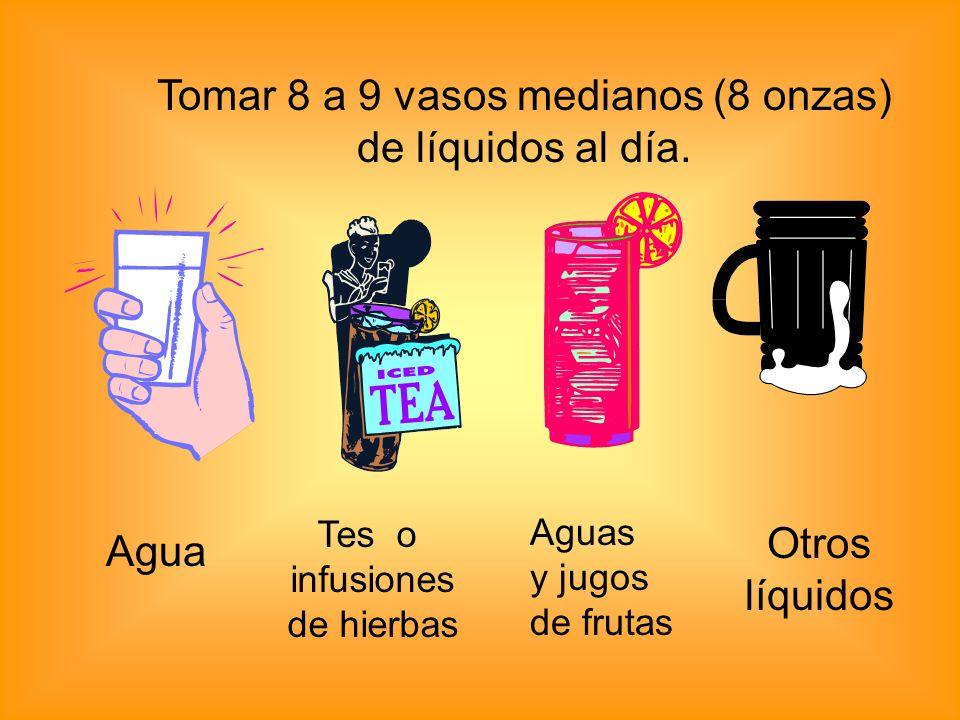 Tomar 8 a 9 vasos medianos (8 onzas) de líquidos al día. Agua Tes o infusiones de hierbas Aguas y jugos de frutas Otros líquidos