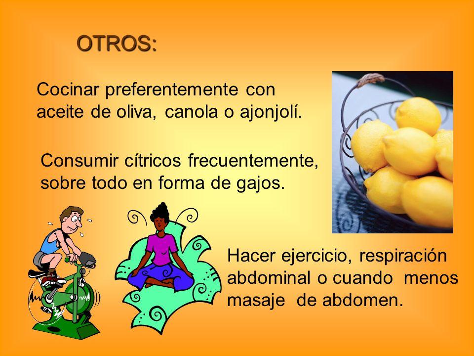 OTROS: Cocinar preferentemente con aceite de oliva, canola o ajonjolí. Consumir cítricos frecuentemente, sobre todo en forma de gajos. Hacer ejercicio