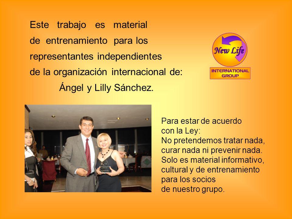 Este trabajo es material de entrenamiento para los representantes independientes de la organización internacional de: Ángel y Lilly Sánchez. Para esta