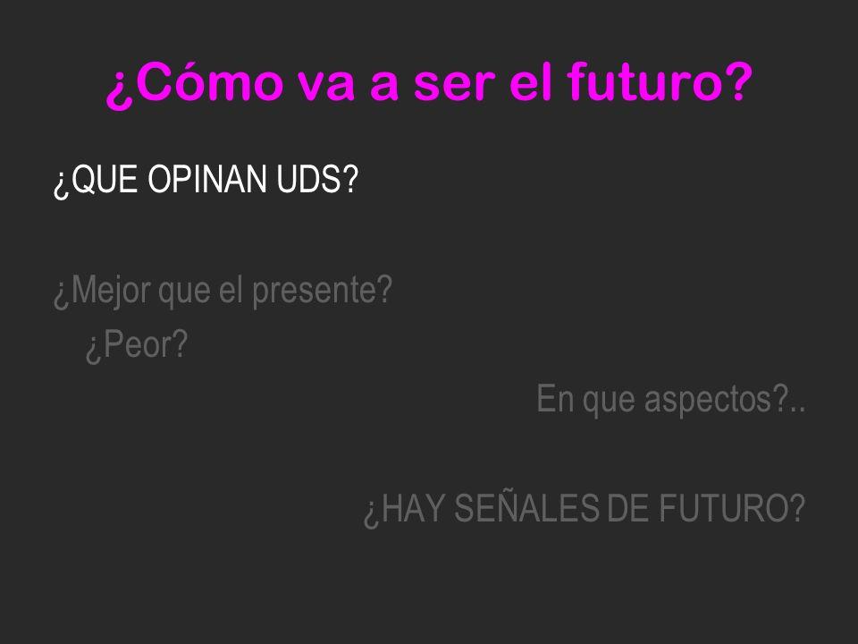 ¿QUE OPINAN UDS? ¿Mejor que el presente? ¿Peor? En que aspectos?.. ¿HAY SEÑALES DE FUTURO?