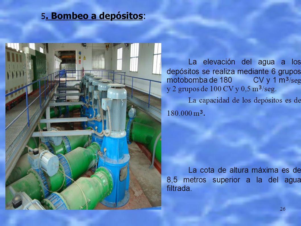26 5. Bombeo a depósitos: La elevación del agua a los depósitos se realiza mediante 6 grupos motobomba de 180 CV y 1 m ³ /seg y 2 grupos de 100 CV y 0
