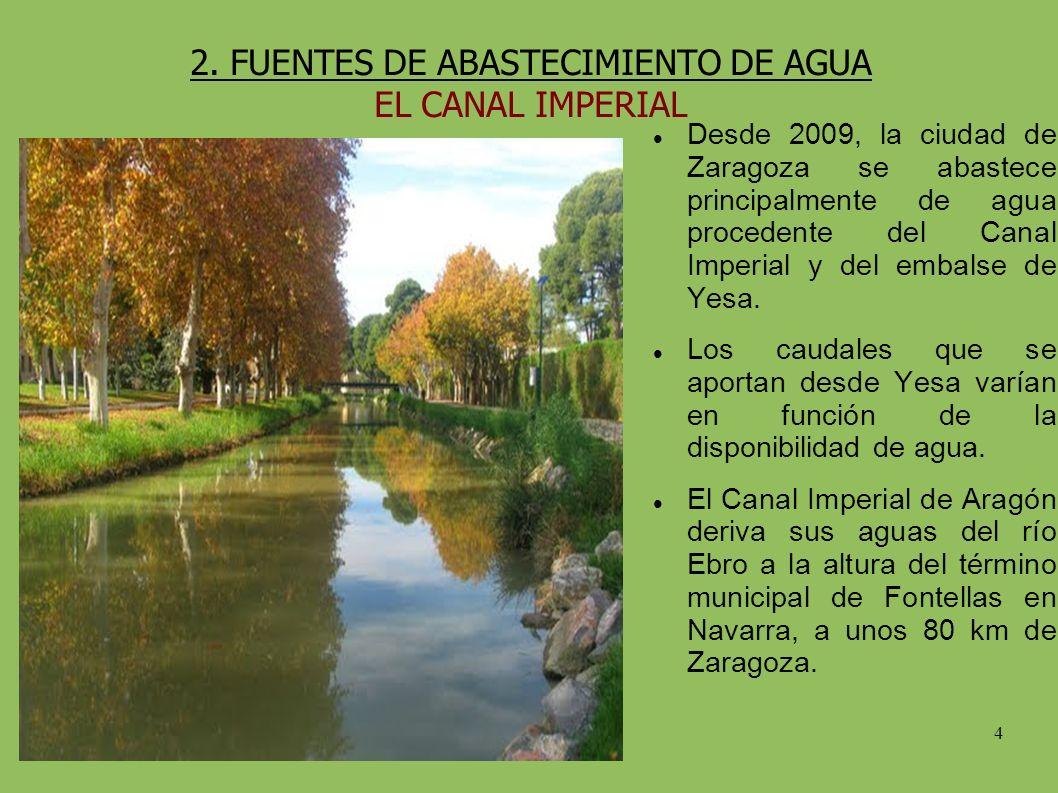 4 2. FUENTES DE ABASTECIMIENTO DE AGUA EL CANAL IMPERIAL Desde 2009, la ciudad de Zaragoza se abastece principalmente de agua procedente del Canal Imp