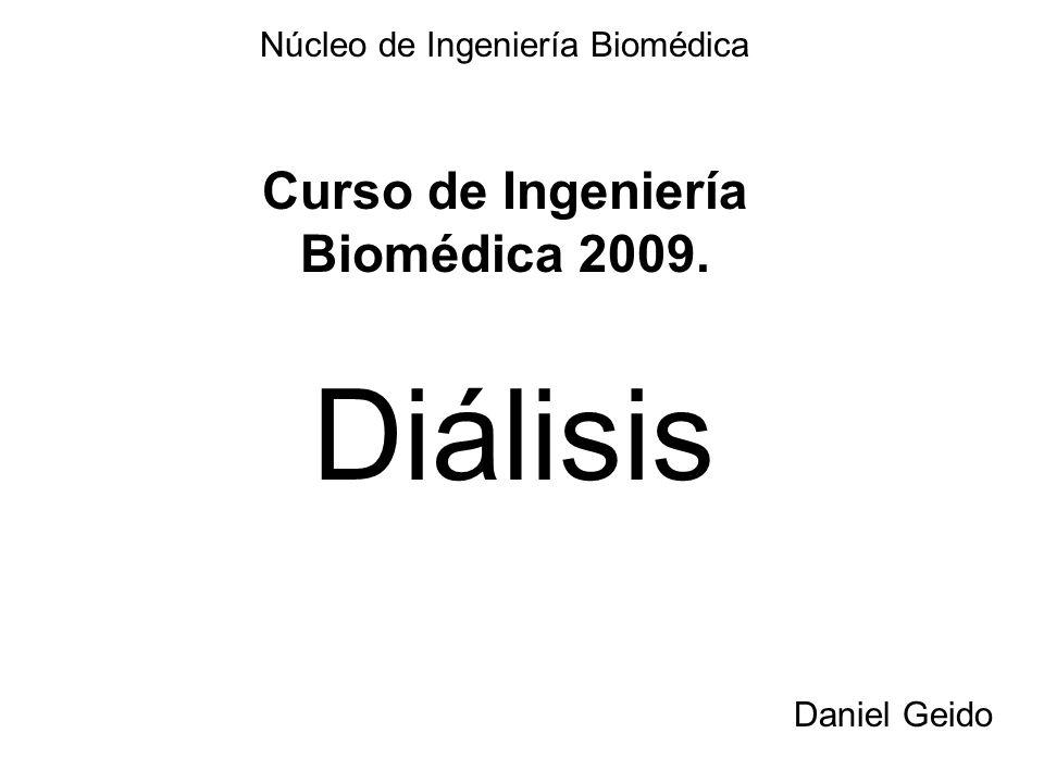 Diálisis Núcleo de Ingeniería Biomédica Curso de Ingeniería Biomédica 2009. Daniel Geido