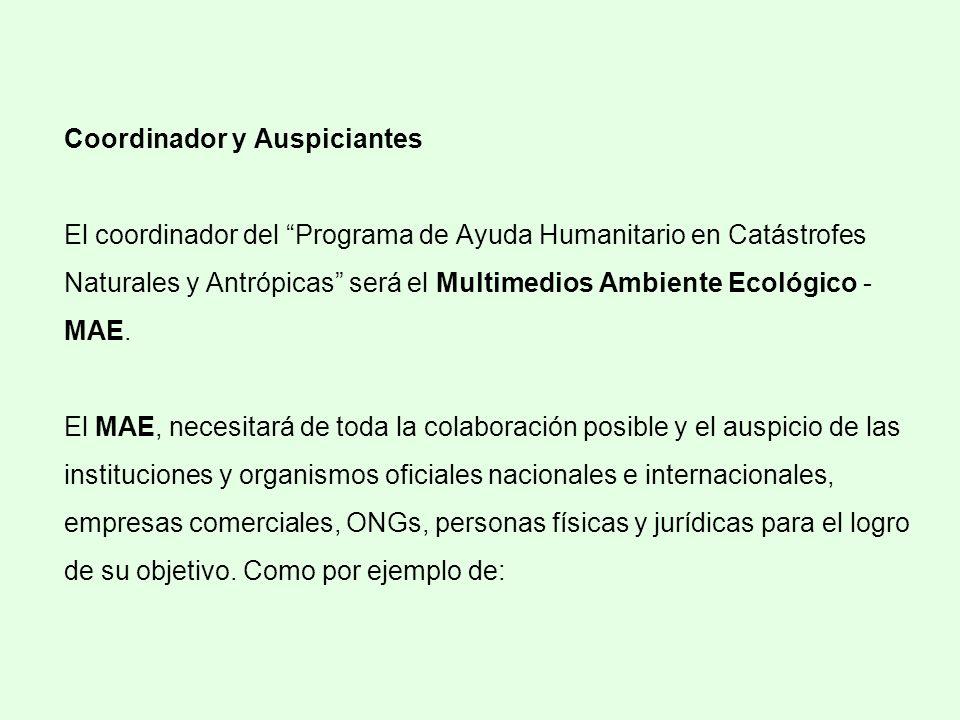 Coordinador y Auspiciantes El coordinador del Programa de Ayuda Humanitario en Catástrofes Naturales y Antrópicas será el Multimedios Ambiente Ecológi