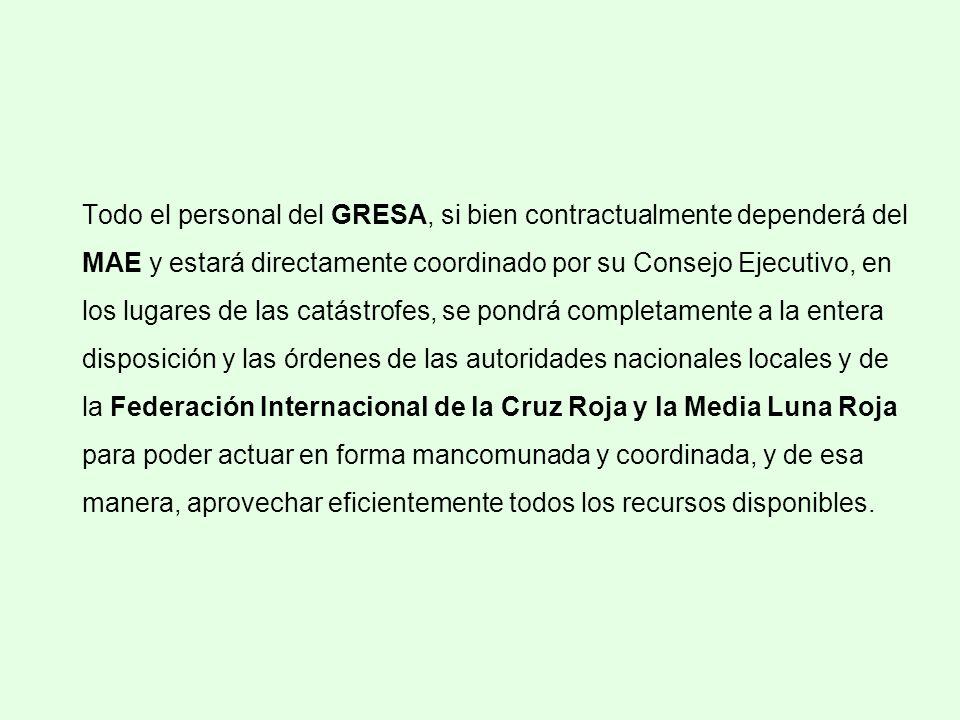 Todo el personal del GRESA, si bien contractualmente dependerá del MAE y estará directamente coordinado por su Consejo Ejecutivo, en los lugares de la