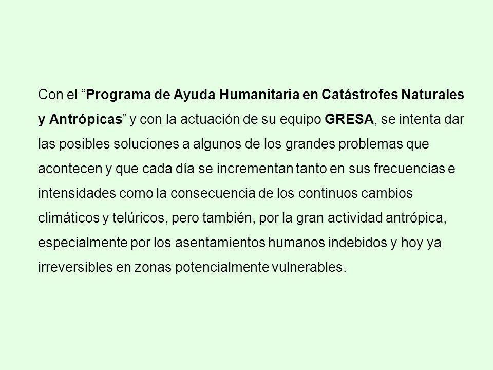 Con el Programa de Ayuda Humanitaria en Catástrofes Naturales y Antrópicas y con la actuación de su equipo GRESA, se intenta dar las posibles solucion