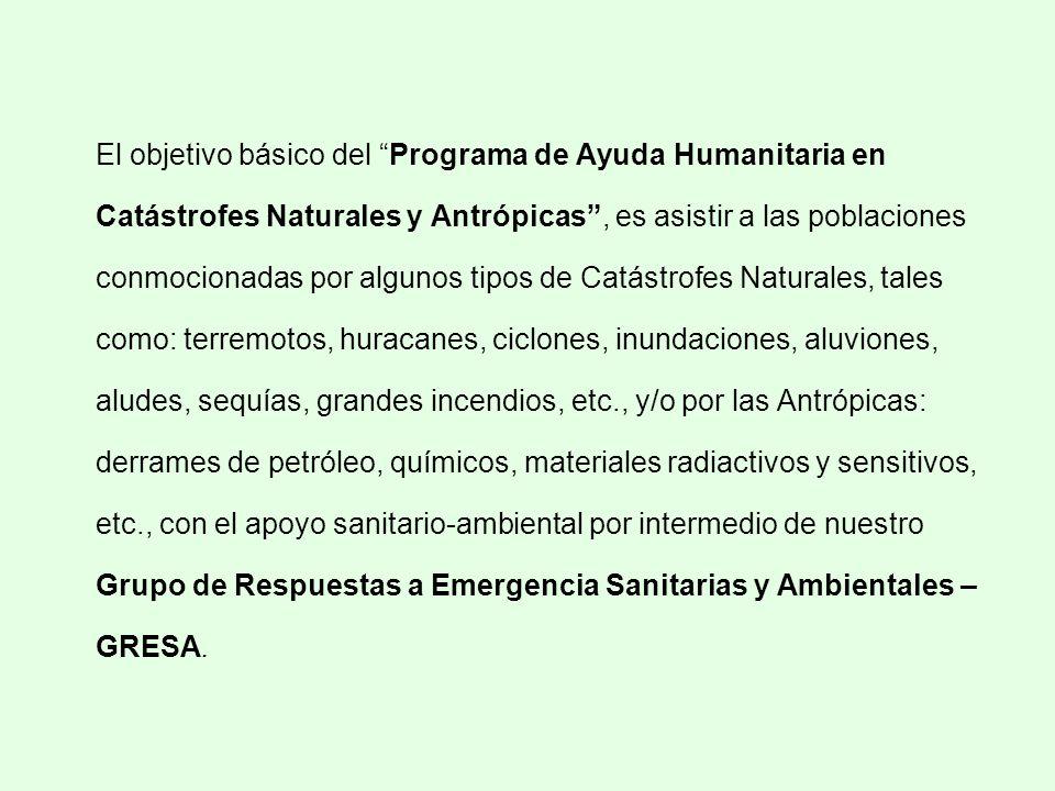 El objetivo básico del Programa de Ayuda Humanitaria en Catástrofes Naturales y Antrópicas, es asistir a las poblaciones conmocionadas por algunos tip