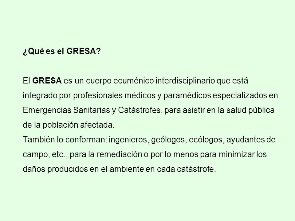 ¿Qué es el GRESA? El GRESA es un cuerpo ecuménico interdisciplinario que está integrado por profesionales médicos y paramédicos especializados en Emer