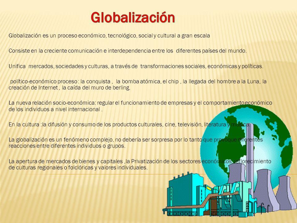 Globalización es un proceso económico, tecnológico, social y cultural a gran escala Consiste en la creciente comunicación e interdependencia entre los diferentes países del mundo.