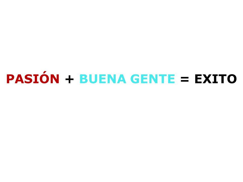 PASIÓN + BUENA GENTE = EXITO