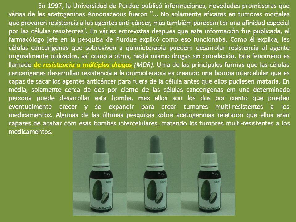 En 1997, la Universidad de Purdue publicó informaciones, novedades promissoras que várias de las acetogeninas Annonaceous fueron ...