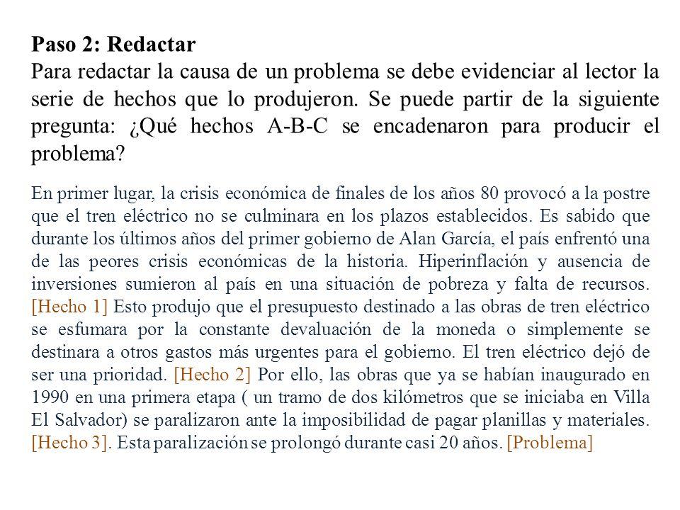 Paso 2: Redactar Para redactar la causa de un problema se debe evidenciar al lector la serie de hechos que lo produjeron. Se puede partir de la siguie