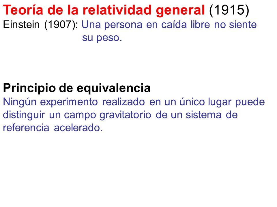 Teoría de la relatividad general (1915) Einstein (1907): Una persona en caída libre no siente su peso. Principio de equivalencia Ningún experimento re